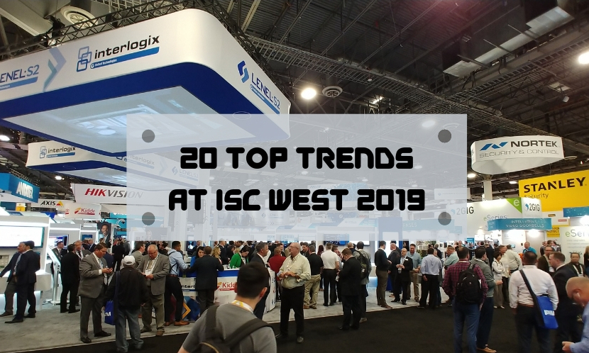 Video surveillance Top 20 Trends at ISC West 2019: Smart Home, Artificial Intelligence, Video Analytics